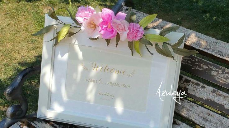 Wedding sign Il nostro welcome l'abbiamo messo in cornice e decorato con fiori di carta fatti a mano!