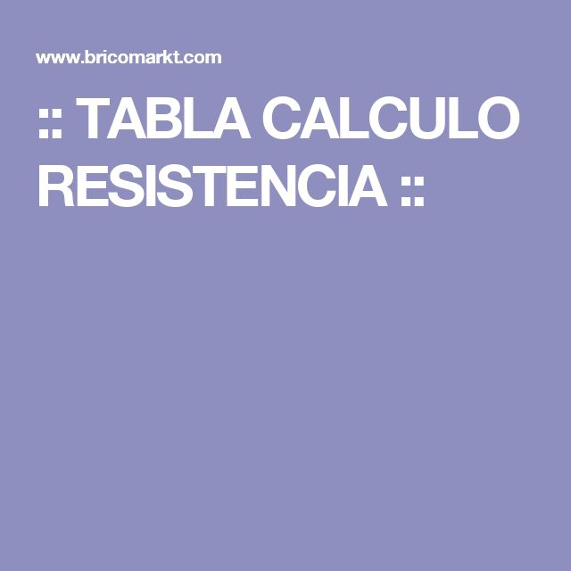 :: TABLA CALCULO RESISTENCIA ::