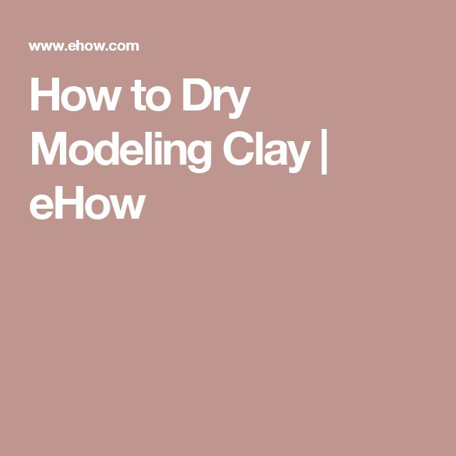 How to Dry Modeling Clay | eHow