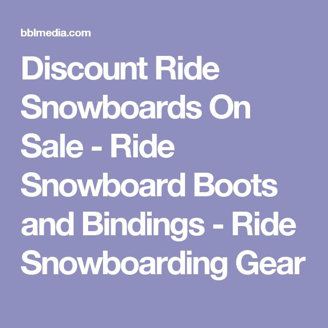 Discount Ride Snowboards On Sale - Ride Snowboard Boots and Bindings - Ride Snowboarding Gear