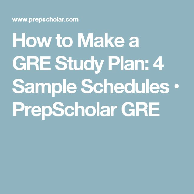 How to Make a GRE Study Plan: 4 Sample Schedules • PrepScholar GRE