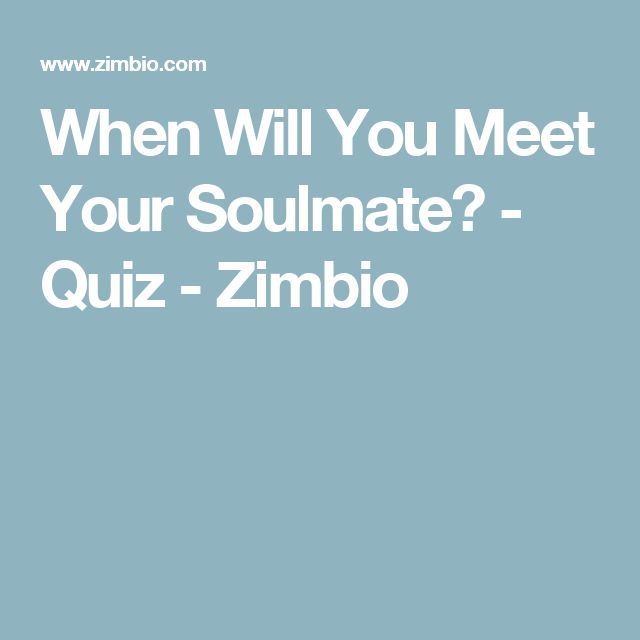 When Will You Meet Your Soulmate? - Quiz - Zimbio