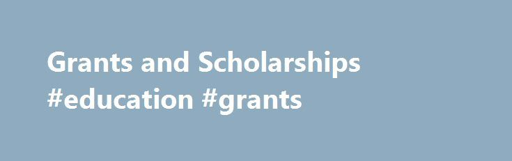 """Grants and Scholarships #education #grants http://education.remmont.com/grants-and-scholarships-education-grants-2/ #education grants # Grants and scholarships are free money to help pay for college or career school. Grants and Scholarships Grants and scholarships are often called """"gift aid"""" because they are free money—financial aid that doesn't have to be repaid. Grants are often need-based. while scholarships are usually merit-based. Grants and scholarships can come from the federal…"""
