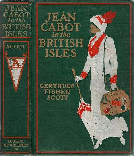 Scott, Gertrude Fisher--Jean Cabot in the British Isles--Lothrop, Lee & Shepard, 1913