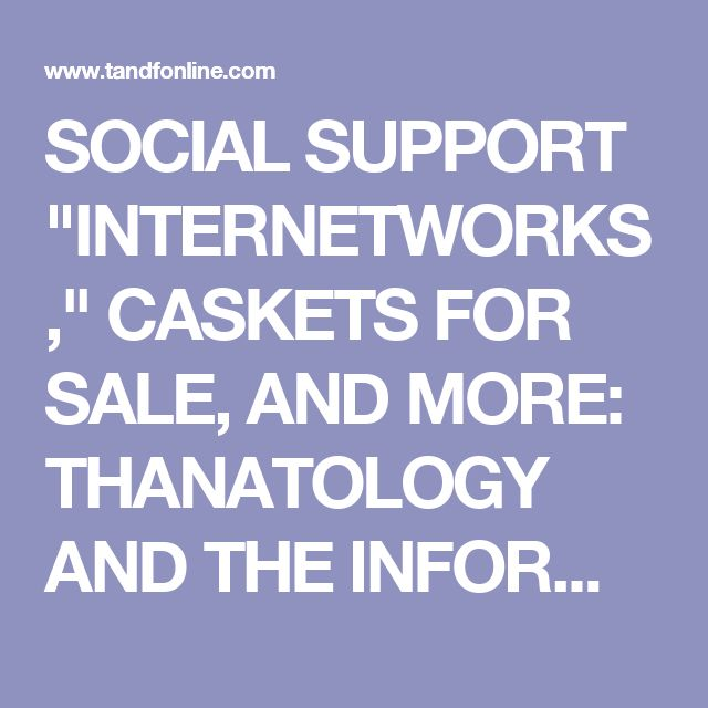 "SOCIAL SUPPORT ""INTERNETWORKS,"" CASKETS FOR SALE, AND MORE: THANATOLOGY AND THE INFORMATION SUPERHIGHWAY: Death Studies: Vol 21, No 6"