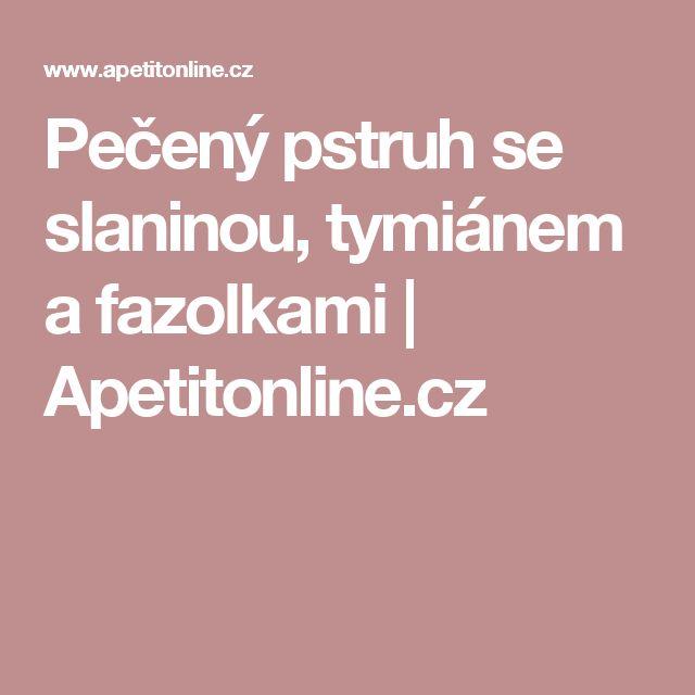 Pečený pstruh se slaninou, tymiánem a fazolkami | Apetitonline.cz