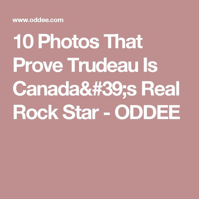 10 Photos That Prove Trudeau Is Canada's Real Rock Star - ODDEE