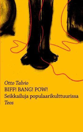 Biff! Bang! Pow! Seikkailuja populaarikulttuurissa | Otto Talvio | teos.fi
