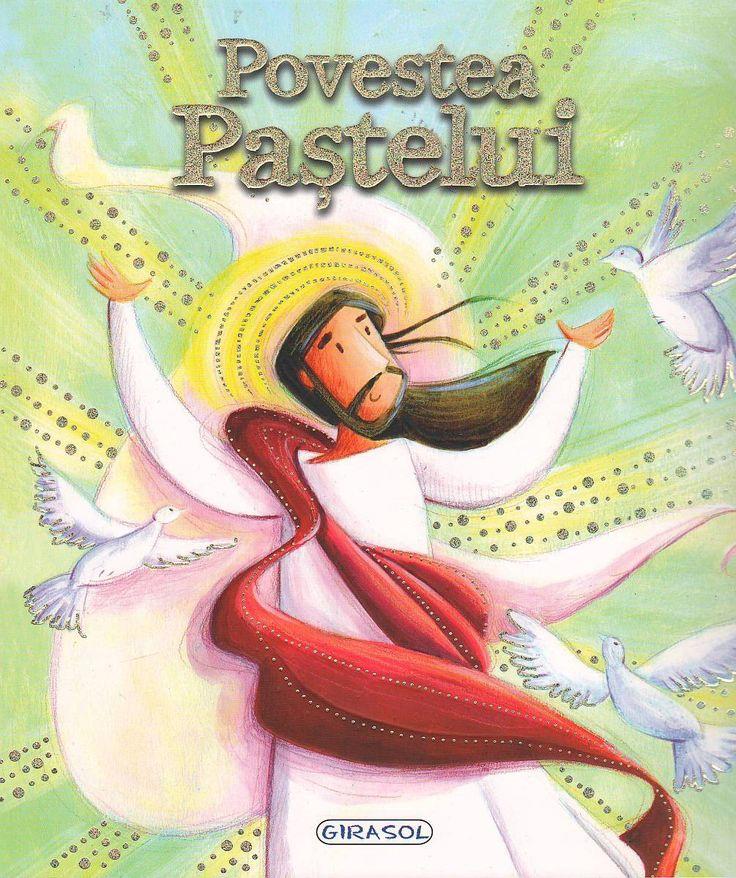 Povestea pastelui - - - Aceasta carte face parte din colectia Viata lui Iisus a editurii Girasol si reprezinta o introducere perfecta in textul