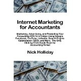 Internet Marketing for Accountants: Marketing, Advertising, and Promoting Your Accounting CPA Firm Online Using Google, Facebook, YouTube, LinkedIn, ... Guide Book for Accounting Firms! (Paperback)By Nick Holliday