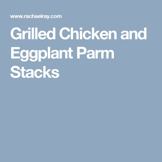 Grilled Chicken and Eggplant Parm Stacks