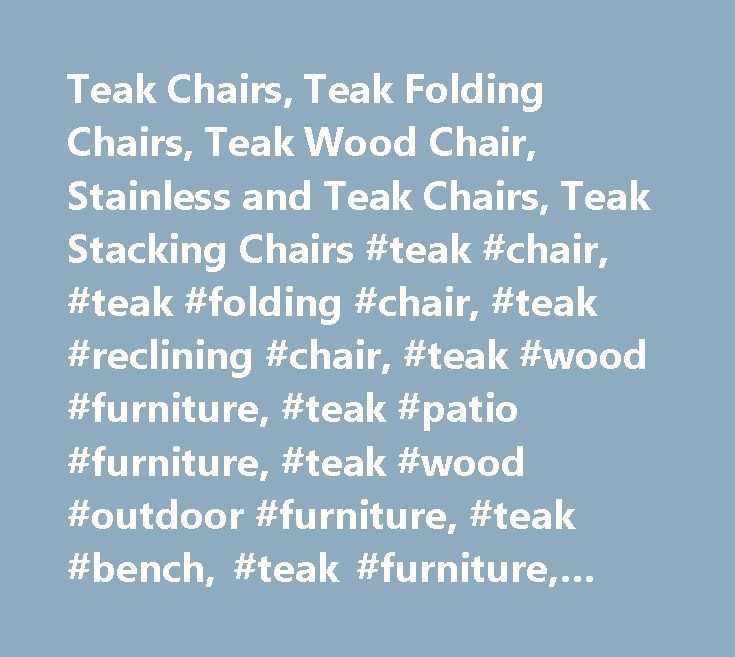 Teak Chairs, Teak Folding Chairs, Teak Wood Chair, Stainless and Teak Chairs ,