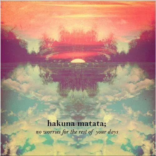 Hakuna Matata. No worries. Quotes.