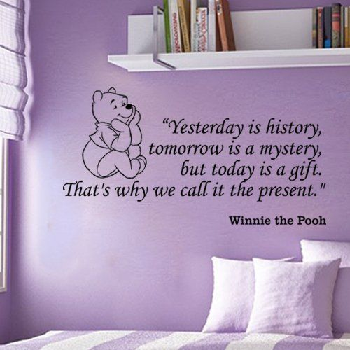 Winnie The Pooh Quotes: Yesterday is history, tomorrow is a mystery, but today is a gift. That's why we call it the present. . ............ Get Winnie The Pooh Quotes Wall Decals at Amazon from Wall Decals Quotes Store