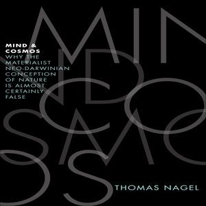 Mind and Cosmos: Why the Materialist Neo-Darwinian Conception of Nature Is Almost Certainly False (Unabridged) by Thomas Nagel