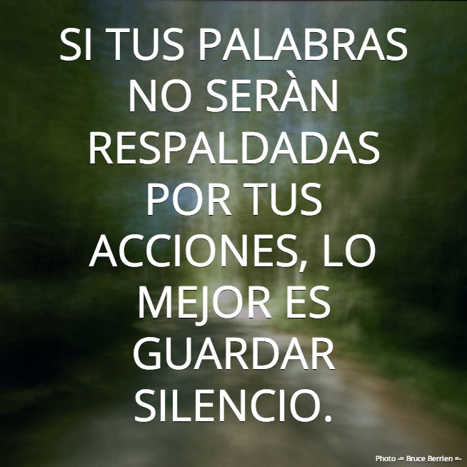 Si tus palabras no seran RESPALDADAS POR tu acciones... RESPALDAR⇒ vtr (apoyar, defender) support, back; (candidate) back, endorse, support; (argument) back up vtr phrasal sep (colloquial) have your back v expr. GUARDAR SILENCIO