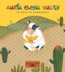 """La vaca de Humahuaca - Alfaguara Infantil  Ilustradora:  Valeria Cis   Incluye """"La vaca estudiosa"""", """"Parece que en Japón había un mono..."""", """"Estaciones"""", """"Canción de tomar el té"""" y """"El gato confite""""."""