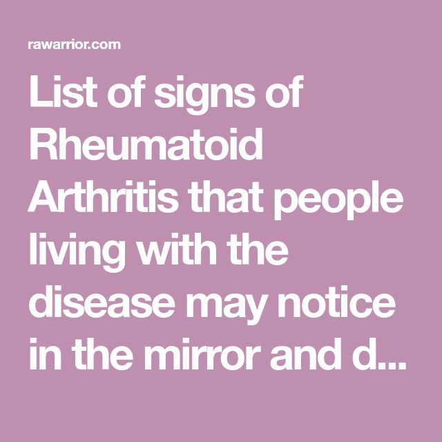 List of signs of Rheumatoid Arthritis that people living with the disease may notice in the mirror and discussion of changes diagnosis brings.