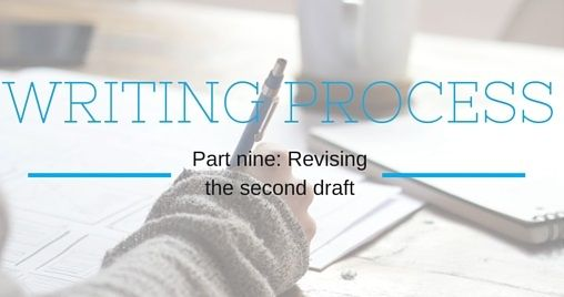 Writing Process Part Nine: Revising the Second Draft.