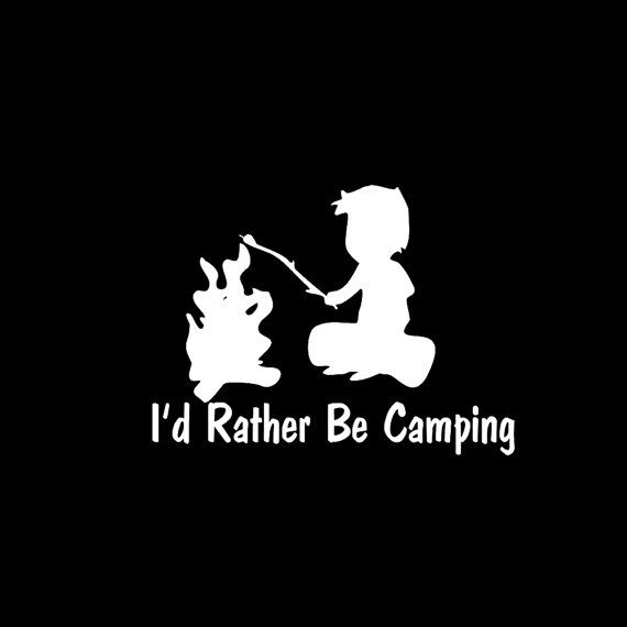 Camping....Yes, I'd Rather Be!