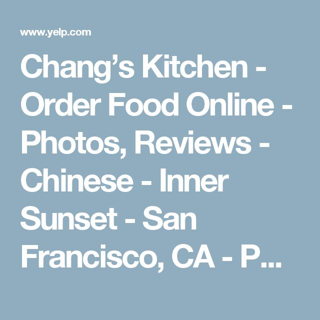 Chang's Kitchen - Order Food Online -  Photos, Reviews - Chinese - Inner Sunset - San Francisco, CA - Phone Number - Menu - Yelp