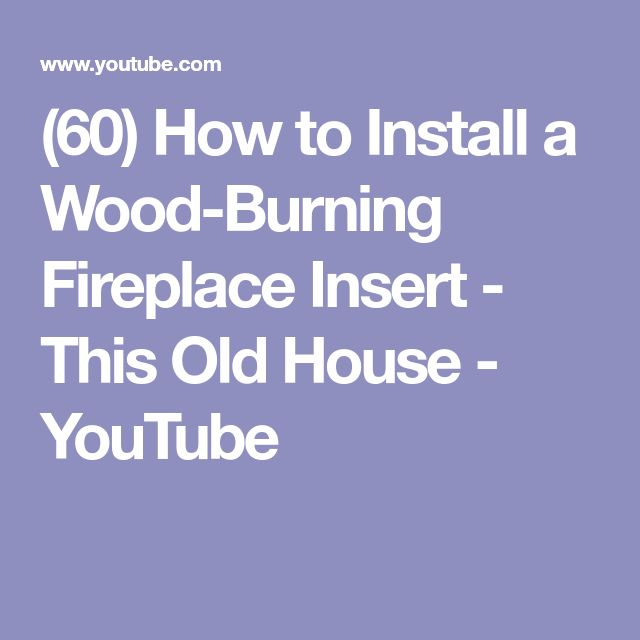 (60) How to Install a Wood-Burning Fireplace Insert - This Old House - YouTube