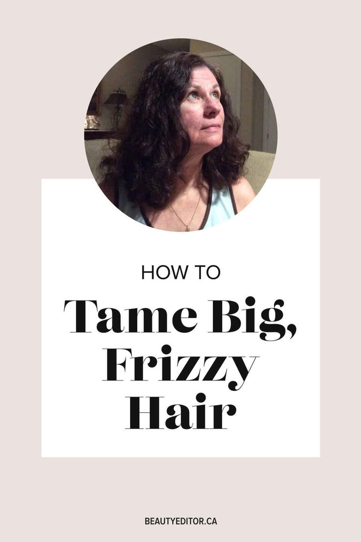 Tame big, frizzy hair
