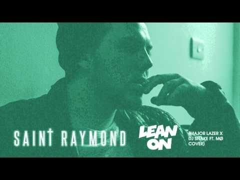 Saint Raymond - Lean On (Major Lazer x DJ Snake Cover)