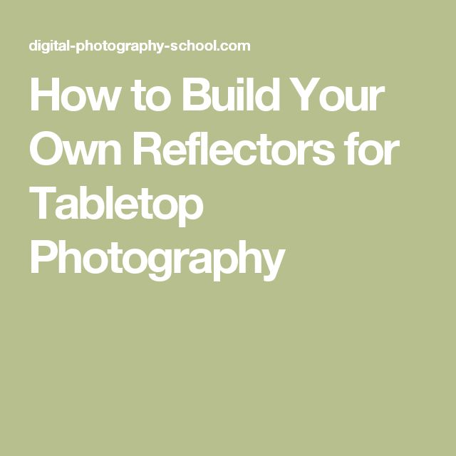 How to Build Your Own Reflectors for Tabletop Photography