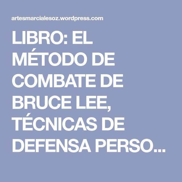 LIBRO: EL MÉTODO DE COMBATE DE BRUCE LEE, TÉCNICAS DE DEFENSA PERSONAL. | artesmarcialesoz