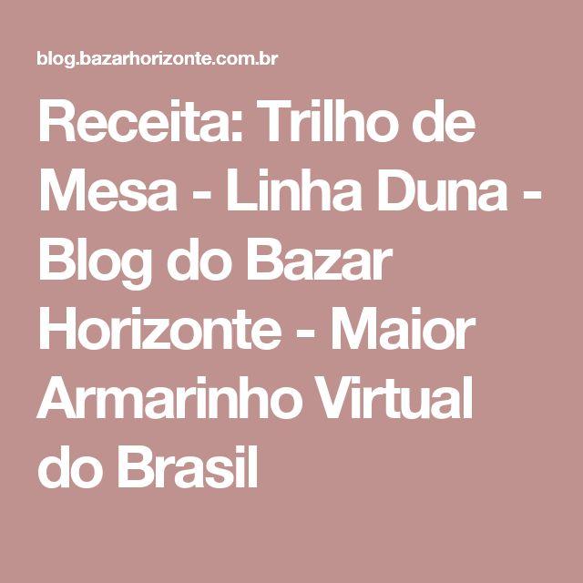 Receita: Trilho de Mesa - Linha Duna - Blog do Bazar Horizonte - Maior Armarinho Virtual do Brasil
