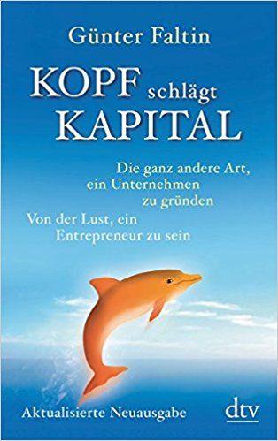 Kopf schlägt Kapital: Die ganz andere Art, ein Unternehmen zu gründen - Günter Faltin - Amazon.de: Bücher