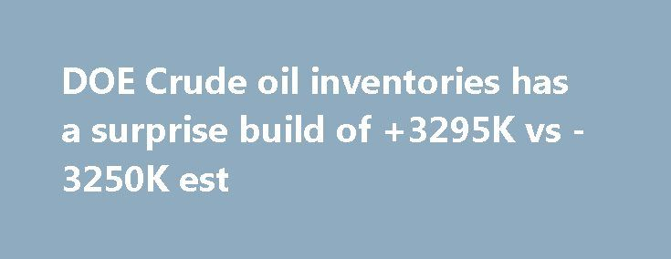 DOE Crude oil inventories has a surprise build of +3295K vs -3250K est http://betiforexcom.livejournal.com/24648387.html  Surprise build in inventories The weeklly inventory data shows a surprise inventory build.  The price of crude oil has moved lower on the news with the price trading at $46.53, down -$1.66 or -3.57%. The $45.32 is the 61.8% of the move up from the...The post DOE Crude oil inventories has a surprise build of +3295K vs -3250K est appeared first on Forex news - Binary…