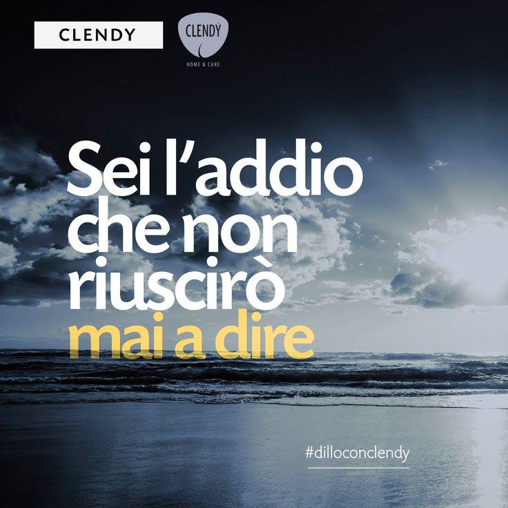 """""""Sei l'addio che non riuscirò mai a dire""""  Noi troviamo le parole…a voi non resta che decidere a chi dedicarle.  #dilloconclendy #clendy #citazioni #aforismi #quotes #addio #vita #amore  www.clendy.it"""