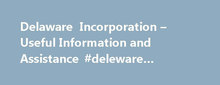 Delaware Incorporation – Useful Information and Assistance #deleware #corporations http://sierra-leone.nef2.com/delaware-incorporation-useful-information-and-assistance-deleware-corporations/  # Delaware Corporation – Details Corporate Name Corporate name must end in one of the following: association, company, corporation, club, foundation, fund, incorporated, institute, society, union, syndicate, or limited, (or abbreviations thereof, with or without punctuation). A corporate name must be…