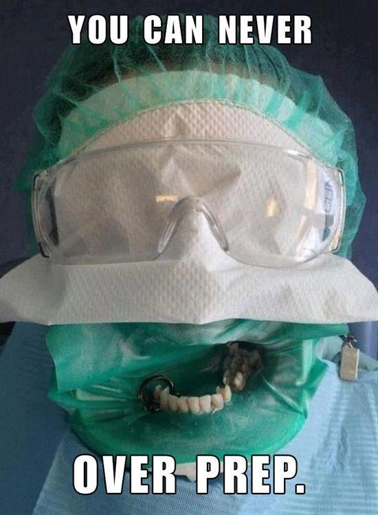 You Can Never Over Prep.   Dentaltown - Dentally Incorrect