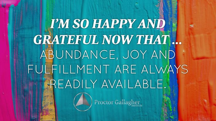 I am so happy and grateful now that … abundance, joy and fulfillment are always readily available.