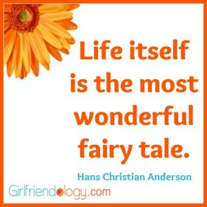 Life itself is the most wonderful fairy tale. - Hans Christian Anderson, friendship quote