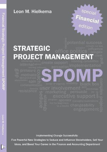 Financial Strategic Project Management SPOMP: Implementing Change Successfully: Five Powerful New Strategies to Seduce and Influence Stakeholders, ... in the Finance and Accounting Department by Leon M. Hielkema. $8.95. Publication: January 2, 2013. Author: Leon M. Hielkema. Publisher: LMHCpub (January 2, 2013)