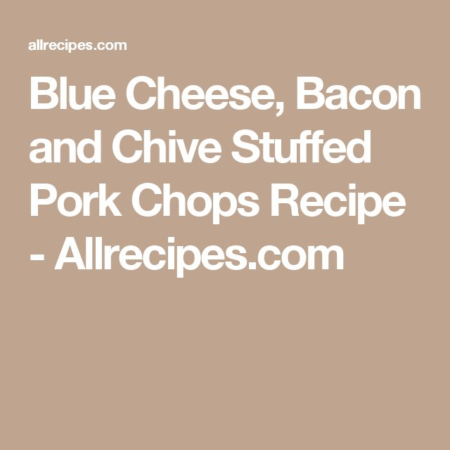Blue Cheese, Bacon and Chive Stuffed Pork Chops Recipe - Allrecipes.com