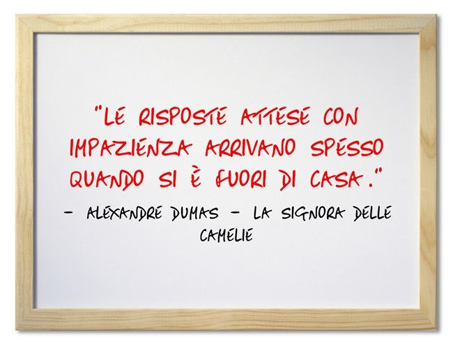 """""""Le risposte attese con impazienza arrivano spesso quando si è fuori di casa."""" Alexandre Dumas - La signora delle camelie  #libri #citazioni #citazionilibri #lovebooks #books #dumas #camelie #alexandredumas #lasignoradellecamelie"""