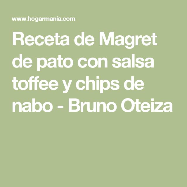 Receta de Magret de pato con salsa toffee y chips de nabo - Bruno Oteiza