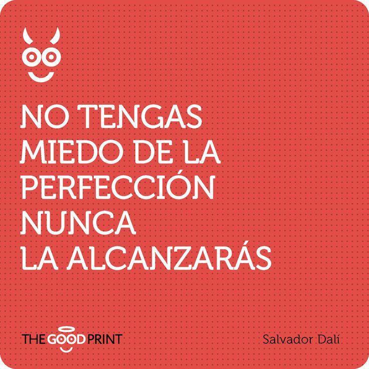 No tengas miedo de la perfección, nunca la alcanzarás. Salvador Dalí