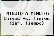 http://tecnoautos.com/wp-content/uploads/imagenes/tendencias/thumbs/minuto-a-minuto-chivas-vs-tigres-1er-tiempo.jpg Chivas vs Tigres. MINUTO A MINUTO: Chivas vs. Tigres (1er. tiempo), Enlaces, Imágenes, Videos y Tweets - http://tecnoautos.com/actualidad/chivas-vs-tigres-minuto-a-minuto-chivas-vs-tigres-1er-tiempo/