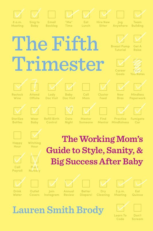 The Fifth Trimester book: The working mom's guide to style, sanity and big success after baby
