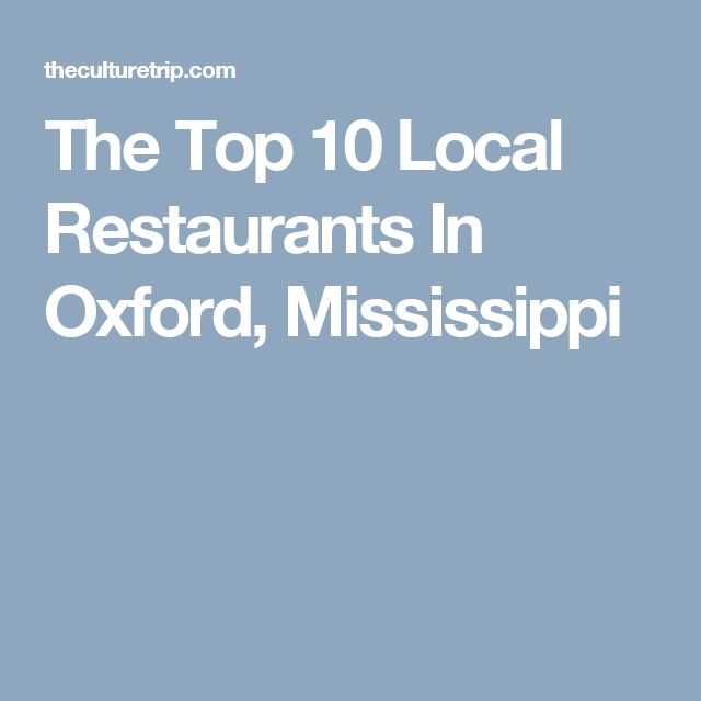 The Top 10 Local Restaurants In Oxford, Mississippi