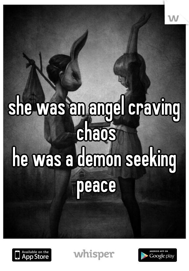 she was an angel craving chaos he was a demon seeking peace                                                                                                                                                                                 More