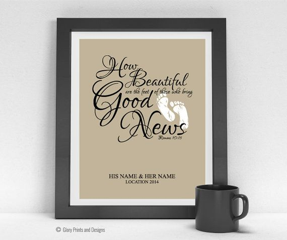 """Romans 10:15 Print """"How beautiful are the feet of those who bring good news."""""""