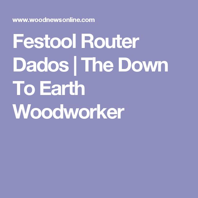 Festool Router Dados | The Down To Earth Woodworker