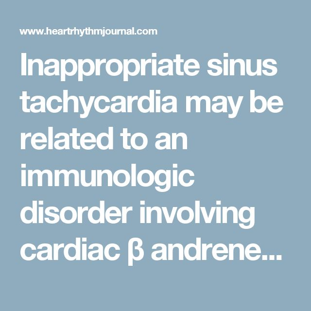 Inappropriate sinus tachycardia may be related to an immunologic disorder involving cardiac β andrenergic receptors